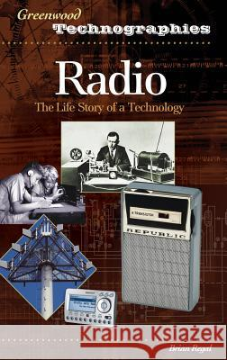 Radio: The Life Story of a Technology Brian Regal 9780313331671