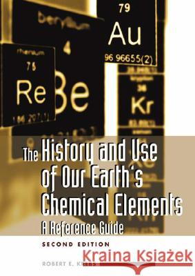 The History and Use of Our Earth's Chemical Elements : A Reference Guide, 2nd Edition Robert E. Krebs Rae Dejur 9780313334382