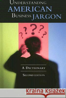 Understanding American Business Jargon : A Dictionary, 2nd Edition W. Davis Folsom 9780313334504