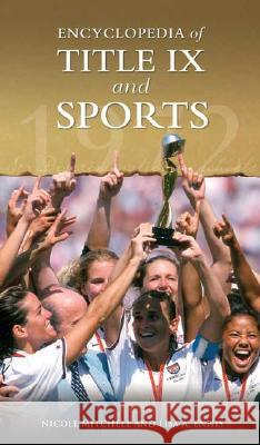 Encyclopedia of Title IX and Sports Nicole Mitchell Lisa A. Ennis 9780313335877