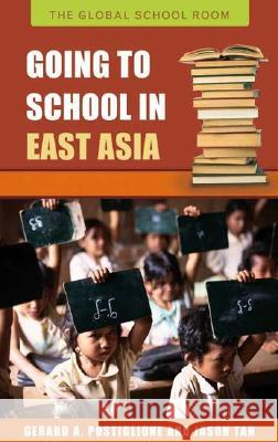 Going to School in East Asia Gerard A. Postiglione Jason Tan 9780313336331