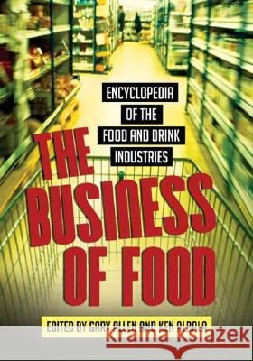 The Business of Food : Encyclopedia of the Food and Drink Industries Gary Allen Ken Albala 9780313337253