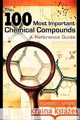 The 100 Most Important Chemical Compounds : A Reference Guide Richard L. Myers 9780313337581