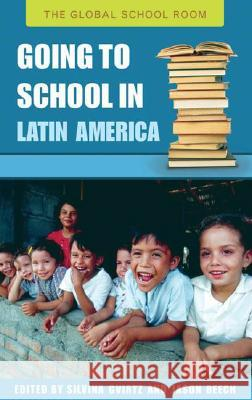 Going to School in Latin America Jason Beech 9780313338151