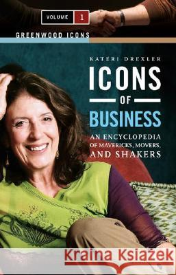 Icons of Business [2 volumes] : An Encyclopedia of Mavericks, Movers, and Shakers Kateri Drexler 9780313338625
