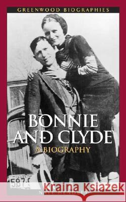 Bonnie and Clyde: A Biography Nate Hendley 9780313338717