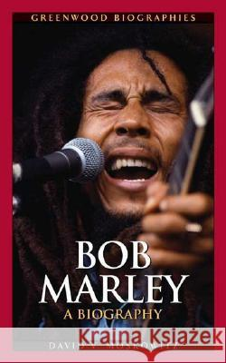Bob Marley : A Biography David V. Moskowitz 9780313338793