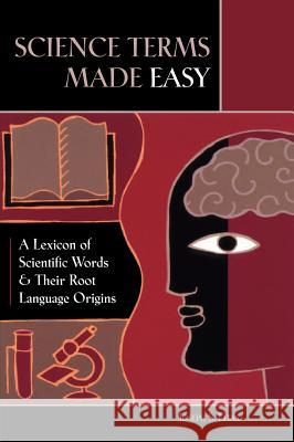 Science Terms Made Easy: A Lexicon of Scientific Words and Their Root Language Origins Joseph S. Elias 9780313338960