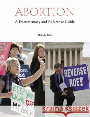 Abortion : A Documentary and Reference Guide Melody Rose 9780313340321