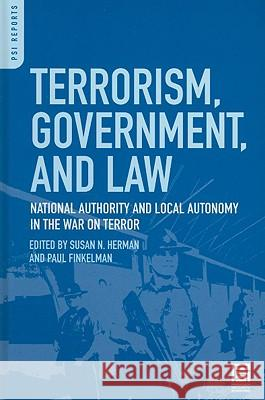 Terrorism, Government, and Law : National Authority and Local Autonomy in the War on Terror Susan N. Herman Paul Finkelman 9780313347337