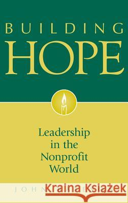 Building Hope : Leadership in the Nonprofit World John Bateson 9780313348518