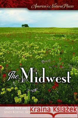 America's Natural Places: The Midwest Jason Ney 9780313353161