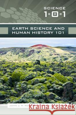 Earth Science and Human History 101 John J. W. Rogers Trileigh Tucker 9780313355585
