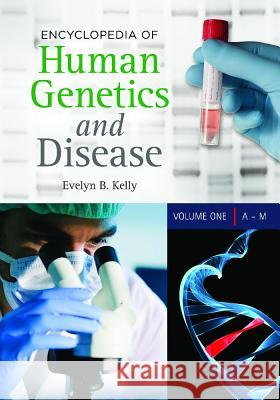 Encyclopedia of Human Genetics and Disease [2 Volumes] Evelyn B. Kelly 9780313387135