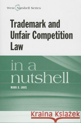 Janis' Trademark and Unfair Competition in a Nutshell Mark D. Janis 9780314163417