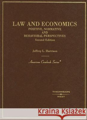 Law and Economics: Positive, Normative and Behavioral Perspectives Jeffrey L. Harrison 9780314180162