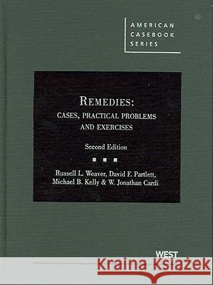 Weaver, Partlett, Kelly and Cardi's Remedies: Cases, Practical Problems and Exercises, 2D Russell L. Weaver David F. Partlett Michael B. Kelly 9780314194220