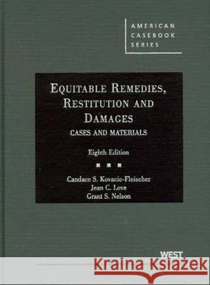 Kovacic-Fleischer, Love, and Nelson's Equitable Remedies, Restitution and Damages, Cases and Materials, 8th Candace S. Kovacic-Fleischer Jean C. Love Grant S. Nelson 9780314194930