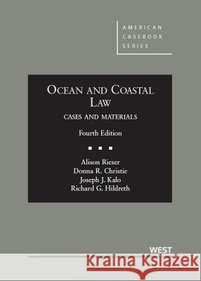 Ocean and Coastal Law, 4th Alison Rieser Donna R. Christie Joseph J. Kalo 9780314266743