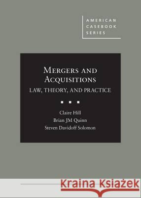 Mergers and Acquisitions: Law, Theory, and Practice Claire Hill Brian Quinn  9780314289063