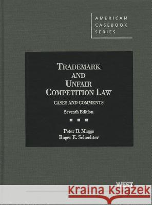 Trademark and Unfair Competition Law: Cases and Comments Peter B. Maggs Roger E. Schechter 9780314906502