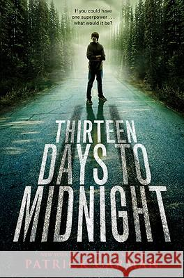 Thirteen Days To Midnight : If you could have one superpower . . . what would it be? Patrick Carman 9780316004046