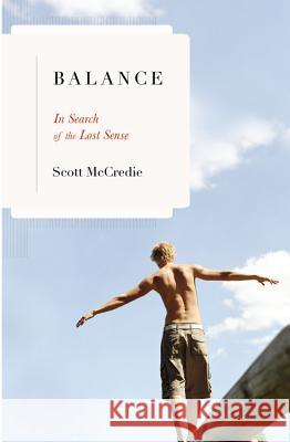 Balance: In Search of the Lost Sense Scott McCredie 9780316011358
