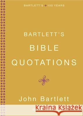 Bartlett's Bible Quotations John Bartlett Bruce Feiler 9780316014205