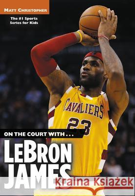 On the Court With...Lebron James Matt Christopher Stephanie Peters 9780316016308