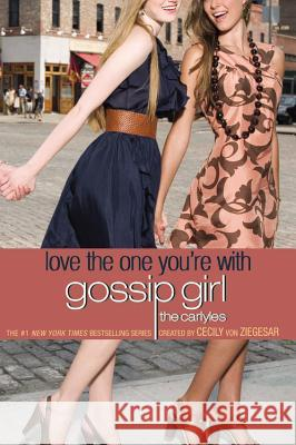 Gossip Girl, the Carlyles #4: Love the One You're with Cecily Vo 9780316020671