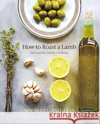 How to Roast a Lamb: New Greek Classic Cooking Michael Psilakis 9780316041218