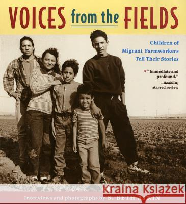 Voices from the Fields: Children of Migrant Farmworkers Tell Their Stories S. Beth Atkin 9780316056205