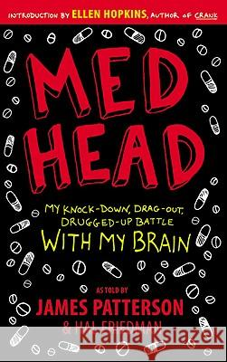 Med Head: My Knock-Down, Drag-Out, Drugged-Up Battle with My Brain James Patterson Hal Friedman 9780316076173