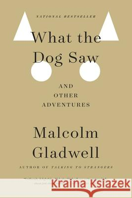 What the Dog Saw: And Other Adventures Malcolm Gladwell 9780316076203