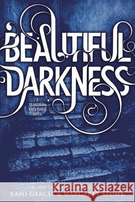 Beautiful Darkness Kami Garcia Margaret Stohl 9780316077040 Little, Brown Books for Young Readers