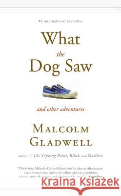What the Dog Saw Gladwell, Malcolm 9780316084659