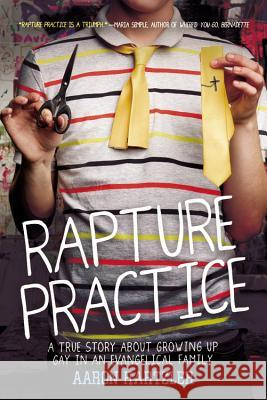 Rapture Practice: A True Story about Growing Up Gay in an Evangelical Family Aaron Hartzler 9780316094641