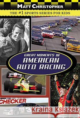 Great Moments in American Auto Racing Matt Christopher 9780316102971