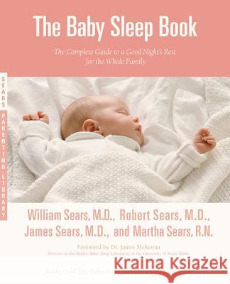 The Baby Sleep Book: The Complete Guide to a Good Night's Rest for the Whole Family William Sears Robert Sears Martha Sears 9780316107716 Little Brown and Company