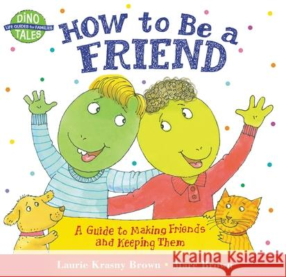 How to Be a Friend: A Guide to Making Friends and Keeping Them Laurene Krasny Brown Marc Tolon Brown 9780316111539