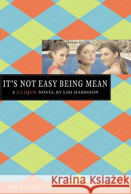 The Clique #7: It's Not Easy Being Mean Lisi Harrison 9780316115056