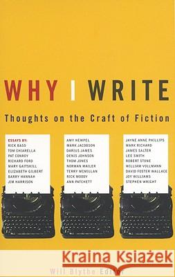 Why I Write: Thoughts on the Craft of Fiction Will Blythe 9780316115926