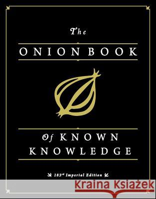 The Onion Book of Known Knowledge: A Definitive Encyclopaedia of Existing Information The Onion 9780316133265