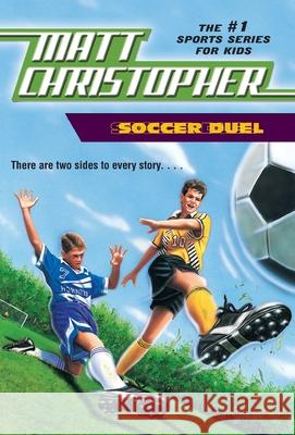 Soccer Duel: There Are Two Sides to Every Story... Matt Christopher Paul Mantell 9780316134064