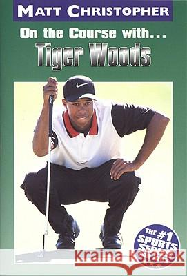 On the Course With...Tiger Woods Matt Christopher Glenn Stout 9780316134453 Little Brown and Company
