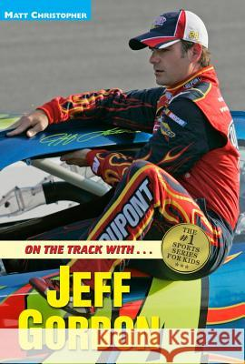 On the Track With...Jeff Gordon Matt Christopher Glenn Stout Glenn Stout 9780316134699 Little Brown and Company