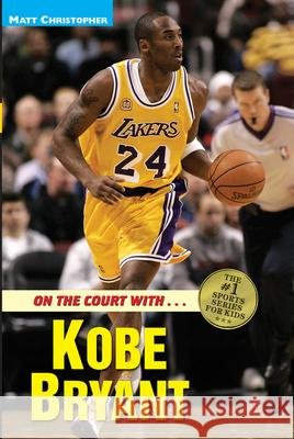 On the Court with Kobe Bryant Matt Christopher Glenn Stout Glenn Stout 9780316137324 Little Brown and Company