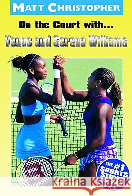 On the Court With...Venus and Serena Williams Matt Christopher Glenn Stout 9780316138147 Little Brown and Company
