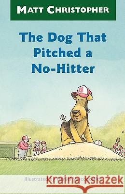 The Dog That Pitched a No-Hitter Matt Christopher Matthew F. Christopher Daniel Vasconcellos 9780316141031