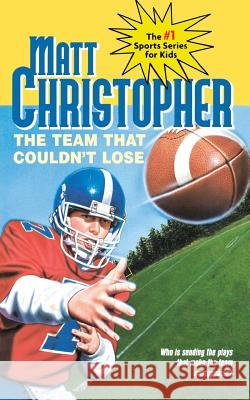 The Team That Couldn't Lose: Who Is Sending the Plays That Make the Team Unstoppable? Matt Christopher The #1 Sports Writer for Kids 9780316141673